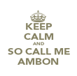 KEEP CALM AND SO CALL ME AMBON - Personalised Poster large