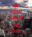 KEEP CALM AND SO WHAT - Personalised Poster large