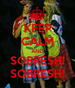 KEEP CALM AND SOBRESH! SOBRESH! - Personalised Poster large