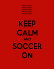 KEEP CALM AND SOCCER ON - Personalised Poster large