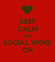 KEEP CALM AND SOCIAL WORK ON - Personalised Poster large