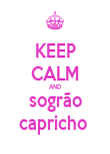KEEP CALM AND sogrão capricho  - Personalised Poster small