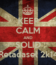KEEP CALM AND SOLID Retadasel 2k14 - Personalised Poster large