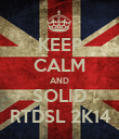 KEEP CALM AND SOLID RTDSL 2K14 - Personalised Poster large