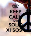 KEEP CALM AND SOLID XI SOS 1 - Personalised Poster large