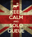 KEEP CALM AND SOLO QUEUE - Personalised Poster large