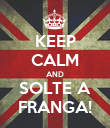 KEEP CALM AND SOLTE A FRANGA! - Personalised Poster large