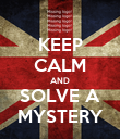 KEEP CALM AND SOLVE A MYSTERY - Personalised Poster large