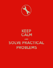 KEEP CALM AND  SOLVE PRACTICAL PROBLEMS - Personalised Poster large