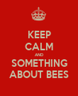 KEEP CALM AND SOMETHING ABOUT BEES - Personalised Poster large