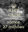 KEEP CALM AND somos  27 milhões  - Personalised Poster large