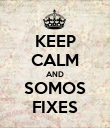KEEP CALM AND SOMOS FIXES - Personalised Poster large