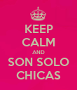 KEEP CALM AND SON SOLO CHICAS - Personalised Poster small
