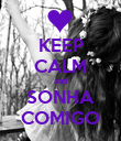 KEEP CALM and SONHA COMIGO - Personalised Poster large