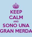 KEEP CALM AND SONO UNA GRAN MERDA - Personalised Poster small