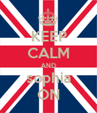 KEEP CALM AND sophia ON - Personalised Poster large