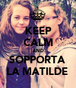 KEEP CALM AND SOPPORTA  LA MATILDE  - Personalised Poster large