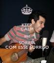 KEEP CALM and SORRIA COM ESSE SORRISO - Personalised Poster large