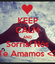 KEEP CALM AND Sorria! Nós Te Amamos <3 - Personalised Poster large
