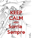 KEEP CALM AND Sorria  Sempre - Personalised Poster large