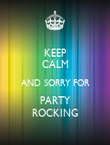 KEEP CALM AND SORRY FOR PARTY ROCKING - Personalised Poster large