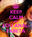 KEEP CALM AND SOU ANAL- FABETA - Personalised Poster large