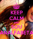 KEEP CALM AND SOU ANALFABETA - Personalised Poster large