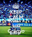 KEEP CALM AND sou Grêmio - Personalised Poster large
