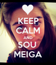 KEEP CALM AND SOU  MEIGA - Personalised Poster large