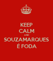 KEEP CALM AND SOUZAMARQUES É FODA - Personalised Poster large