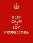KEEP CALM AND SOY PROFESSORA - Personalised Poster large