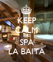 KEEP CALM AND SPA LA BAITA - Personalised Poster large