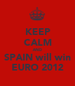 KEEP CALM AND SPAIN will win EURO 2012 - Personalised Poster large
