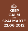KEEP CALM AND SPALMARTE 22.06.2012 - Personalised Poster large