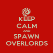 KEEP CALM AND SPAWN OVERLORDS - Personalised Poster large