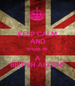 KEEP CALM AND SPEAK IN  A BRITISH ACCENT - Personalised Poster large