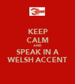 KEEP CALM AND SPEAK IN A WELSH ACCENT - Personalised Poster large