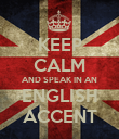 KEEP CALM AND SPEAK IN AN ENGLISH ACCENT - Personalised Poster large