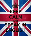 KEEP CALM AND SPEAK IN ENGLISH - Personalised Poster large
