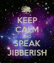 KEEP CALM AND SPEAK JIBBERISH - Personalised Poster large
