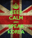 KEEP CALM AND SPEAK KOREA - Personalised Poster large