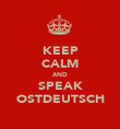 KEEP CALM AND SPEAK OSTDEUTSCH - Personalised Poster large