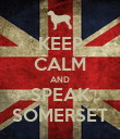 KEEP CALM AND SPEAK SOMERSET - Personalised Poster large