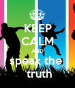 KEEP CALM AND speak the   truth - Personalised Poster large