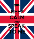 KEEP CALM AND SPEAK  TO ME - Personalised Poster large