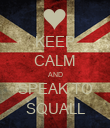 KEEP CALM AND SPEAK TO SQUALL - Personalised Poster large