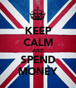 KEEP CALM AND SPEND MONEY - Personalised Poster large