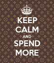 KEEP CALM AND SPEND MORE - Personalised Poster large