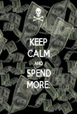 KEEP CALM AND SPEND MORE. - Personalised Poster large