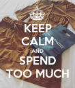 KEEP CALM AND SPEND TOO MUCH - Personalised Poster large